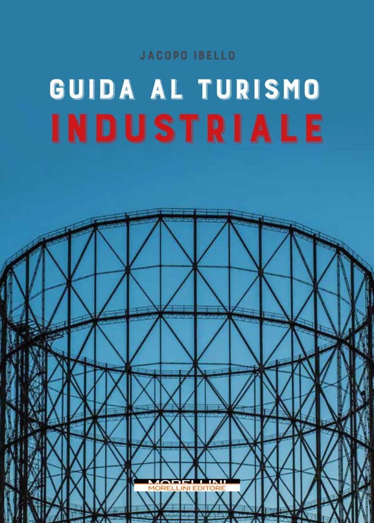 Guida al Turismo Industriale di Jacopo Ibello